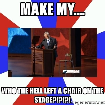 Invisible Obama - MAKE MY.... WHO THE HELL LEFT A CHAIR ON THE STAGE?!?!?!