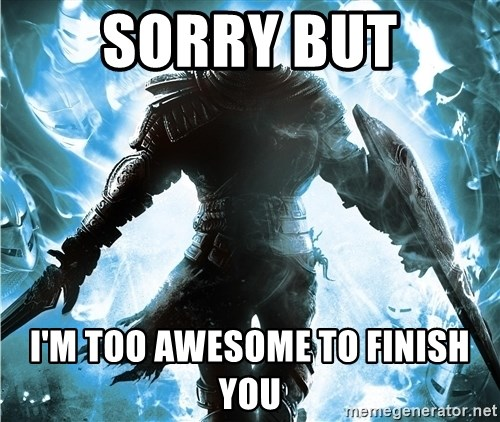 Dark Souls Dreamagus - SORRY BUT I'M TOO AWESOME TO FINISH YOU