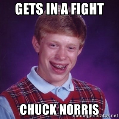 Bad Luck Brian - Gets in a fight  Chuck norrIs