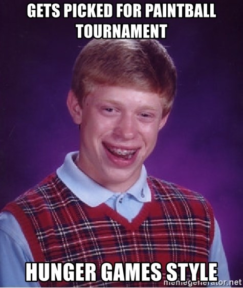 Bad Luck Brian - Gets picked for paintball Tournament Hunger Games Style