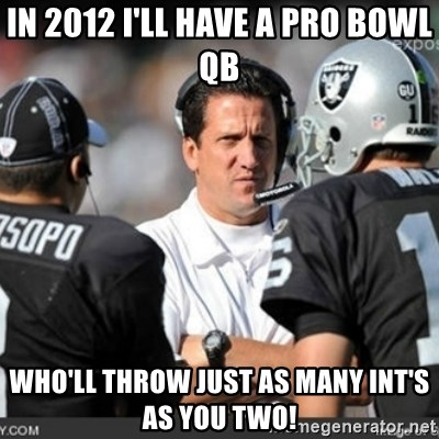 Knapped  - In 2012 I'll have a Pro Bowl QB Who'll throw just as many INT's as you two!