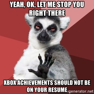 Chill Out Lemur - yeah, ok, let me stop you right there xbox achievements should not be on your resume
