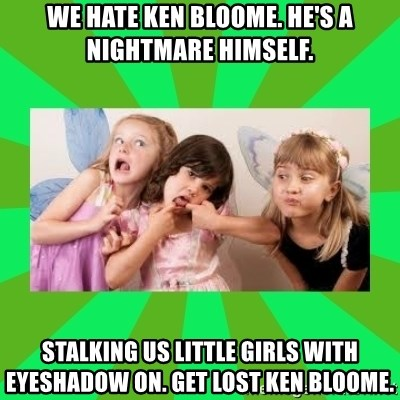 CARO EMERALD, WALDECK AND MISS 600 - we hate ken bloome. he's a nightmare himself. stalking us little girls with eyeshadow on. get lost ken bloome.