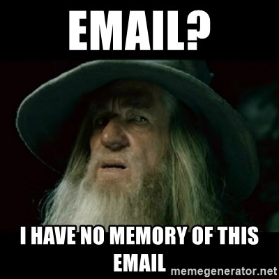 no memory gandalf - Email? I have no memory of this email