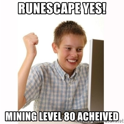 Computer kid - runescape yes! mining level 80 acheived