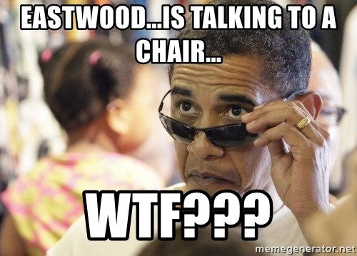 Obamawtf - Eastwood...Is talking to a chair... WTF???
