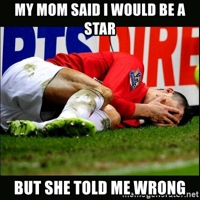 cristiano ronaldo crying - My mom said i would be a star But she told me wrong