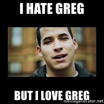 Love jesus, hate religion guy - I HATE GREG BUT I LOVE GREG