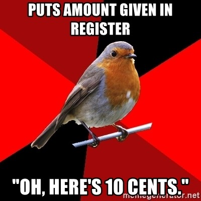 "Retail Robin - Puts amount given in register ""oh, here's 10 cents."""
