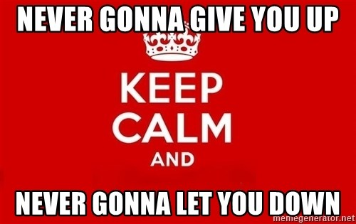 Keep Calm 3 - Never gonna give you up Never gonna let you down