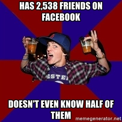 Sunny Student - has 2,538 friends on facebook doesn't even know half of them