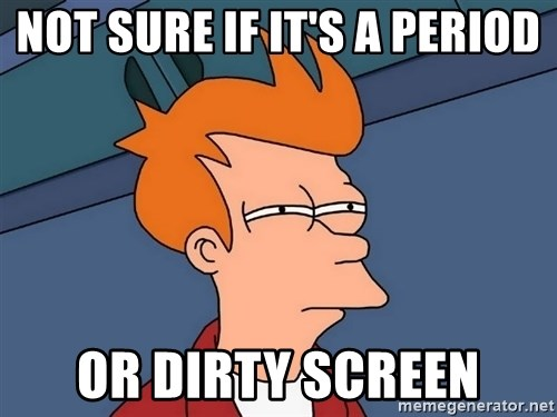 Futurama Fry - Not Sure if it's a period or dirty screen
