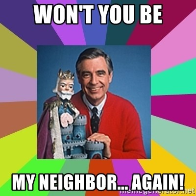 mr rogers  - Won't You Be My Neighbor... Again!