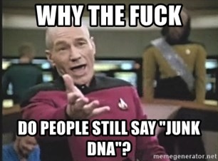 """Picard Wtf - why the fuck do people still say """"junk DNA""""?"""