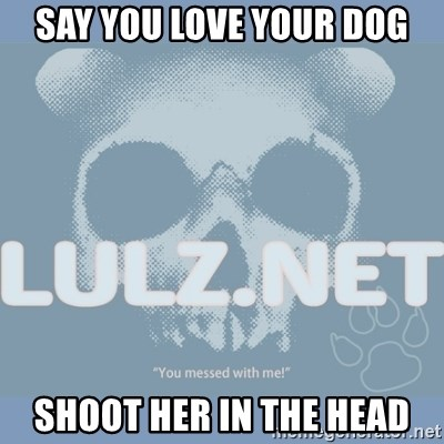 Lulz Dot Net - say you love your dog shoot her in the head