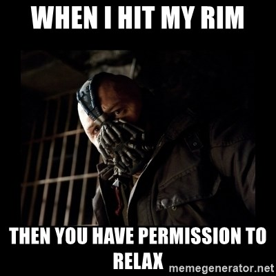 Bane Meme - when i hit my rim then you have permission to relax
