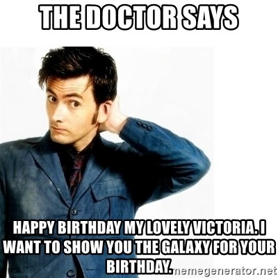 Doctor Who - The Doctor says happy birthday my lovely victoria. I want to show you the galaxy for your birthday.