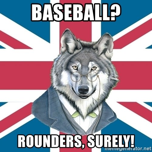 Sir Courage Wolf Esquire - Baseball? Rounders, surely!