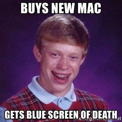 Bad Luck Brian - buys new mac gets blue screen of death