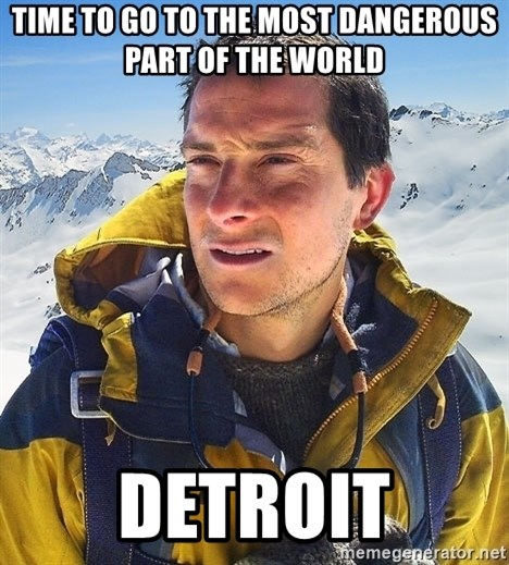 Bear Grylls Loneliness - Time to go to the most dangerous part of the world Detroit