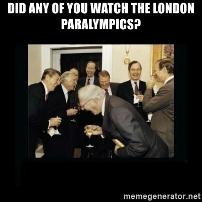 Rich Men Laughing - Did any of you watch the london paralympics?