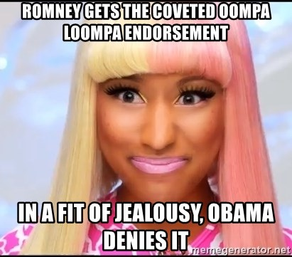 NICKI MINAJ - Romney gets the coveted oompa loompa endorsement in a fit of Jealousy, obama denies it