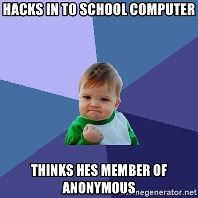 Success Kid - hacks in to school computer thinks hes member of anonymous