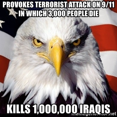 Freedom Eagle  - PROVOKES TERRORIST ATTACK ON 9/11 IN WHICH 3,000 PEOPLE DIE KILLS 1,000,000 IRAQIS