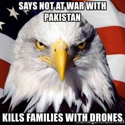 Freedom Eagle  - SAYS NOT AT WAR WITH PAKISTAN KILLS FAMILIES WITH DRONES