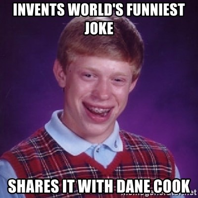 Bad Luck Brian - invents world's funniest joke shares it with dane cook