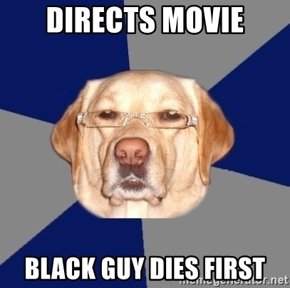 Racist Dog - Directs Movie Black guy dies first