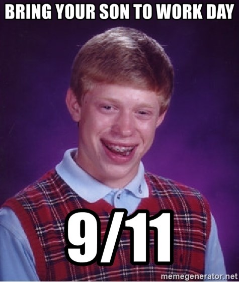 Bad Luck Brian - Bring your son to work day 9/11