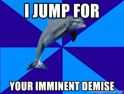 Drama Dolphin - I jump for your imminent demise