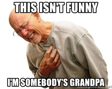 Old Man Heart Attack - this isn't funny I'm somebody's grandpa