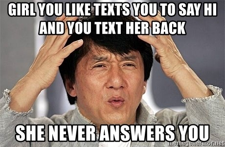 Jackie Chan - Girl you like texts you to say Hi and you text her back She never answers you