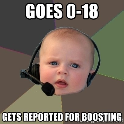 FPS N00b - GOES 0-18 GETS REPORTED FOR BOOSTING