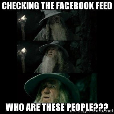 Confused Gandalf - checking the facebook feed who are these people???