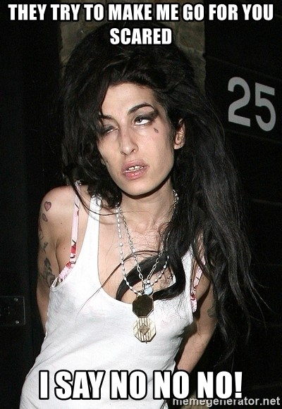 Amy Winehouse - they try to make me go for you scared i say no no no!