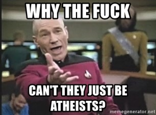 Picard Wtf - Why the fuck can't they just be atheists?