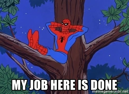 my job here is done my job here is done spiderman tree meme generator,My Job Here Is Done Meme
