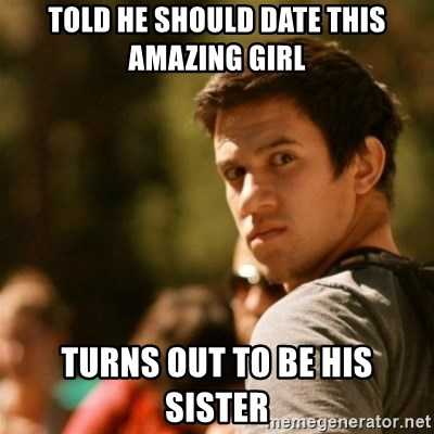 Disturbed David - told he should date this amazing girl turns out to be his sister