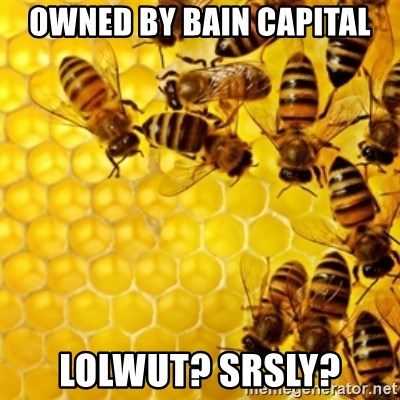 Honeybees - owned by bain capital lolwut? srsly?