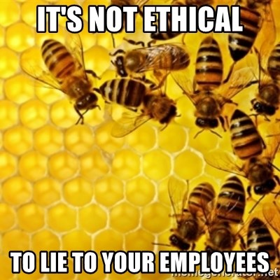 Honeybees - it's not ethical to lie to your employees
