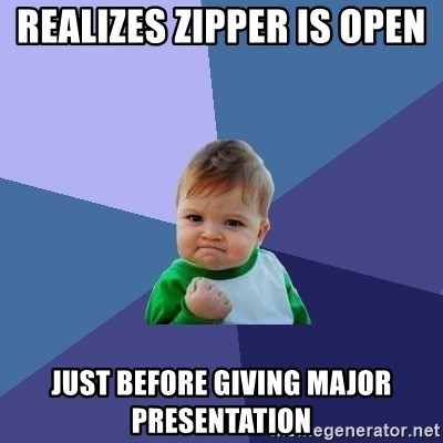 Success Kid - Realizes zipper is open  Just before giving major presentation