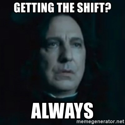 Always Snape - Getting the shift? Always