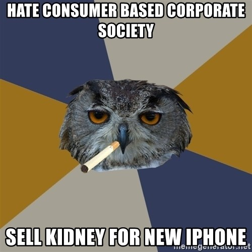 Art Student Owl - Hate Consumer based corporate society Sell kidney for new iphone