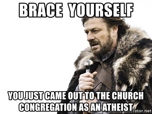 Winter is Coming - BracE  yourself  you just came out to the church congregation as an atheist