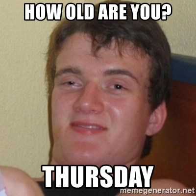 Really Stoned Guy - HOW OLD ARE YOU? THURSDAY