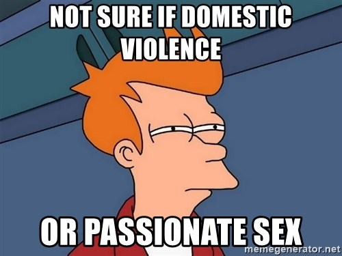Futurama Fry - not sure if domestic violence or passionate sex