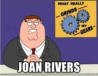 Grinds My Gears Peter Griffin - joan rivers